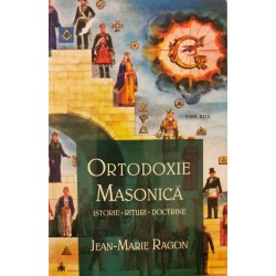 Ortodoxie Masonica: Istorie, rituri, doctrine - Jean-Marie Ragon