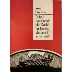Relatii comerciale ale Daciei cu lumea elenistica si romana - Ioan Glodariu