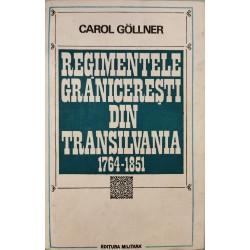 Regimentele graniceresti din Transilvania: 1764-1851 - Carol Gollner