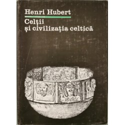 Celtii si civilizatia celtica - Henri Hubert