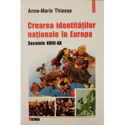 Crearea identitatilor nationale in Europa: Secolele XVIII-XX - Anne-Marie Thiesse