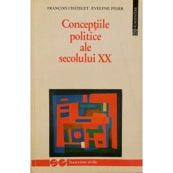 Conceptiile politice ale secolului XX - Francois Chatelet, Evelyne Pisier