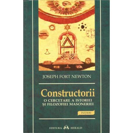 Constructorii. O cercetare a istoriei si filozofiei masoneriei - Joseph Fort Newton
