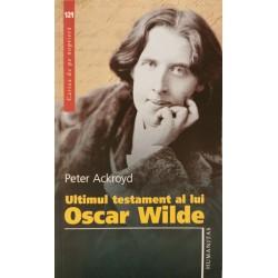 Ultimul testament al lui Oscar Wilde - Peter Ackroyd