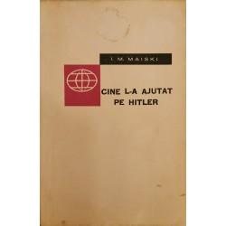Cine l-a ajutat pe Hitler (Din amintirile unui ambasador sovietic) - I. M. Maiski