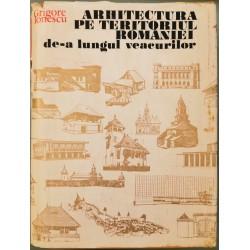 Arhitectura pe teritoriul Romaniei de-a lungul veacurilor - Grigore Ionescu