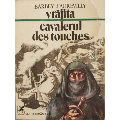 Vrajita. Cavalerul Des Touches - Barbey d'Aurevilly