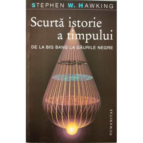 Scurta istorie a timpului: De la Big Bang la gaurile negre - Stephen W. Hawking