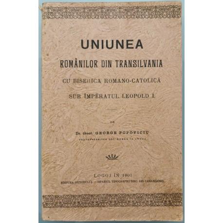 Uniunea romanilor din Transilvania cu Biserica romano-catolica sub Imperatul Leopold I - Dr. theol. George Popoviciu