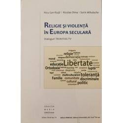 Religie si violenta in Europa seculara. Dialoguri Trinitas TV - Nicu Gavriluta, Nicolae Dima, Sorin Mihalache