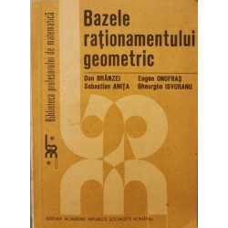 Bazele rationamentului geometric - Dan Branzei, Eugen Onofras, Sebastian Anita, Gheorghe Isvoranu