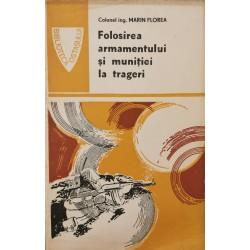 Folosirea armamentului si munitiei la trageri - Colonel Ing. Marin Florea