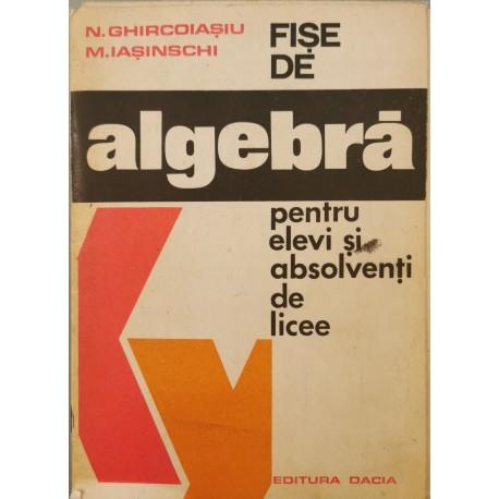 Fise de algebra pentru elevi si absolventi de licee - N. Ghircoiasiu, M. Iasinschi