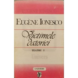 Victimele datoriei. Teatru, vol. I - Eugene Ionesco