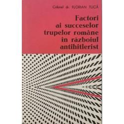 Factori ai succeselor trupelor romane in razboiul antihitlerist - Colonel dr. Florian Tuca