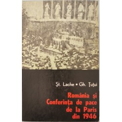Romania si Conferinta de pace de la Paris din 1946 - St. Lache, Gh. Tutui