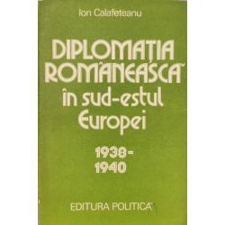 Diplomatia romaneasca in sud-estul Europei: 1938-1940 - Ion Calafeteanu