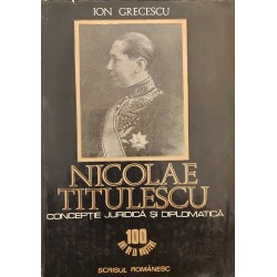 Nicolae Titulescu. Conceptie juridica si diplomatica - Ion Grecescu
