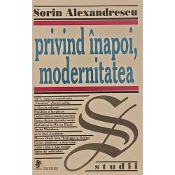 Privind inapoi, modernitatea - Sorin Alexandrescu