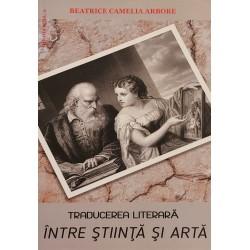 Traducerea literara intre stiinta si arta - Beatrice Camelia Arbore