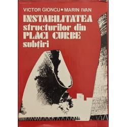 Instabilitatea structurilor din placi curbe subtiri - Victor Gioncu, Marin Ivan