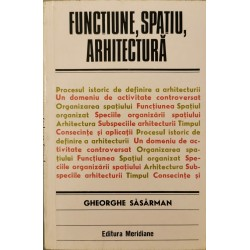 Functiune, Spatiu, Arhitectura - Gheorghe Sasarman