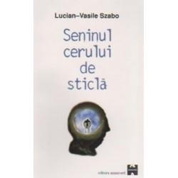 Seninul cerului de sticla - Lucian-Vasile Szabo
