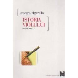 Istoria violului. Secolele XVI-XX - Georges Vigarello