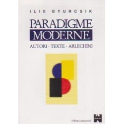 Paradigme moderne. Autori - Texte - Arlechini - Ilie Gyurcsik