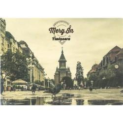 Merg in Timisoara - Ghid turistic + 50 de vederi inedite
