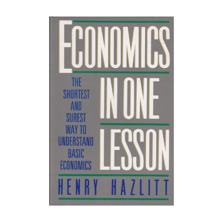 Economics in one lesson - Henry Hazlitt
