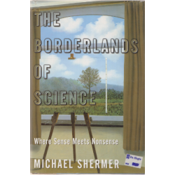 The Borderlands of Science. Where Sense Meets Nonsense - Michael Shermer