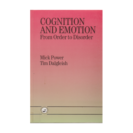 Cognition and Emotion: From Order to Disorder - Mick Power, Tim Dalgleish