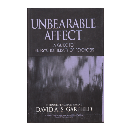 Unbearable Affect: A Guide to the Psychotherapy of Psychosis - David. A. S. Garfield