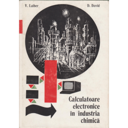 Calculatoare Electronice In Industria Chimica - V. Laiber , D. David