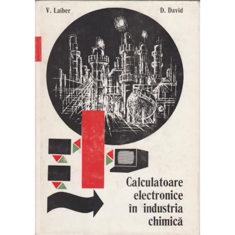 Calculatoare Electronice In Industria Chimica - V. Laiber , D. David