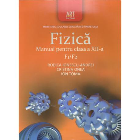 Fizica F1/F2. Manual pentru clasa a XII-a - Rodica Ionescu Andrei, Cristina Onea, Ion Toma