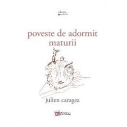 Poveste de adormit maturii - Julien Caragea