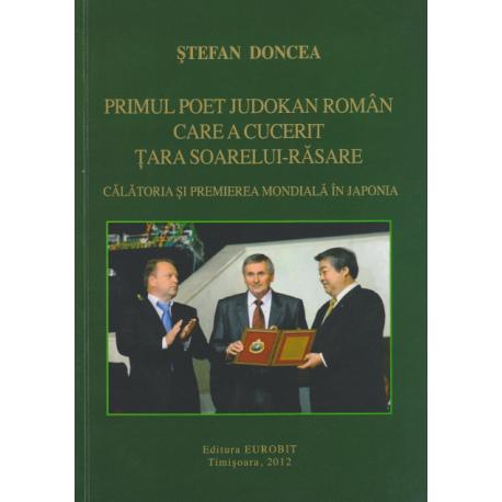 Stefan Doncea. Primul poet judokan roman care a cucerit Tara Soarelui-Rasare