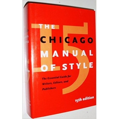 The Chicago Manual of Style: The Essential Guide for Writers, Editors, and Publishers [Fifteenth Edition]