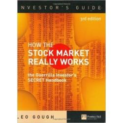 How the Stock Market Really Works: The Guerrilla Investor's Secret Handbook [Third Edition] - Gough Leo