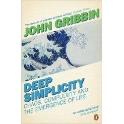 Deep Simplicity: Chaos, Complexity, and the Emergence of Life - John Gribbin