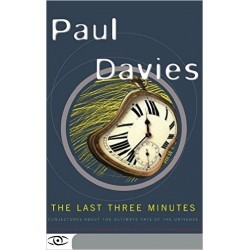 The Last Three Minutes: Conjectures About the Ultimate Fate of the Universe - Paul Davies
