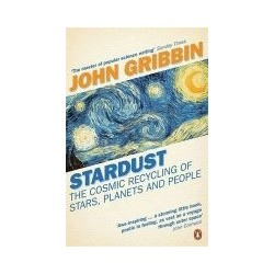 Stardust: The Cosmic Recycling of Stars, Planets and People - Gribbin John