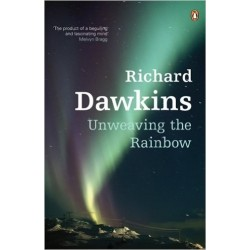 Unweaving the Rainbow: Science, Delusion, and the Appetite for Wonder - Dawkins Richard