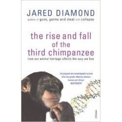 The Rise and Fall of the Third Chimpanzee: How Our Animal Heritage Affects the Way We Live - Jared Diamond