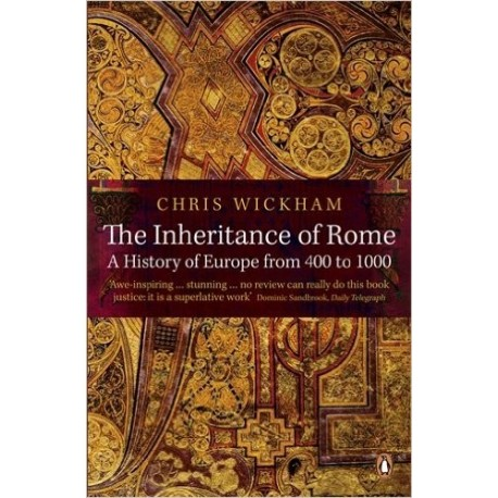 The Inheritance of Rome: A History of Europe from 400 to 1000 - Chris Wickham