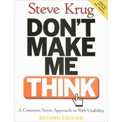 Don't Make Me Think: A Common Sense Approach to Web Usability [Second Edition] - Steve Krug