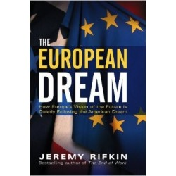 The European Dream: How Europe's Vision of the Future is Quietly Eclipsing the American Dream - Jeremy Rifkin