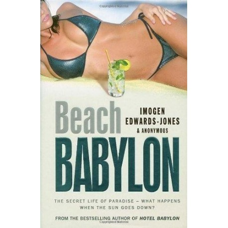 Beach Babylon: The Secret Life of Paradise: What Happens When the Sun Goes Down? - Imogen Edwards-Jones